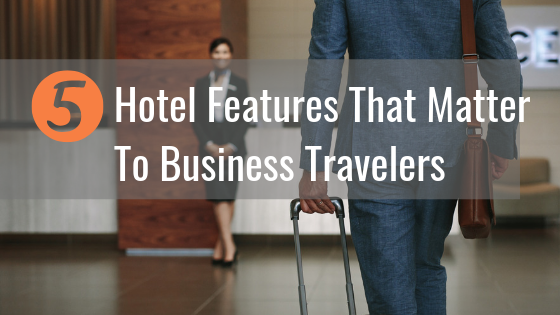 5 Hotel Features That Matter To Business Travelers