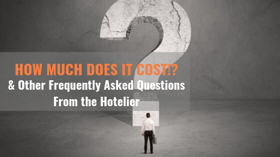How Much Does it Cost? And Other Frequently Asked Questions From Hoteliers