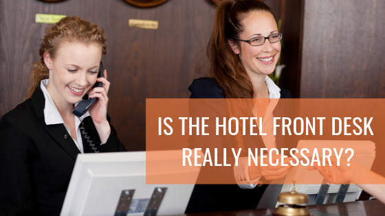 Is The Hotel Front Desk Really Necessary?