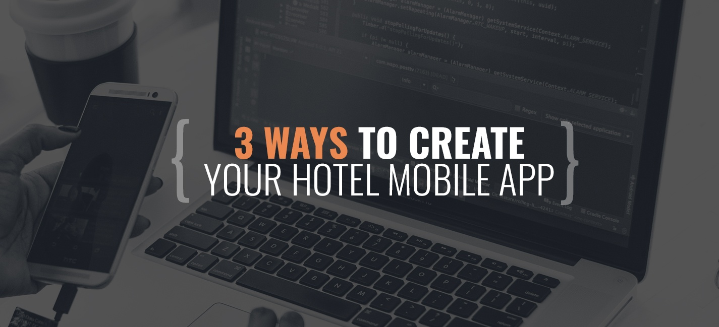 3 Ways to Create Your Hotel Mobile App