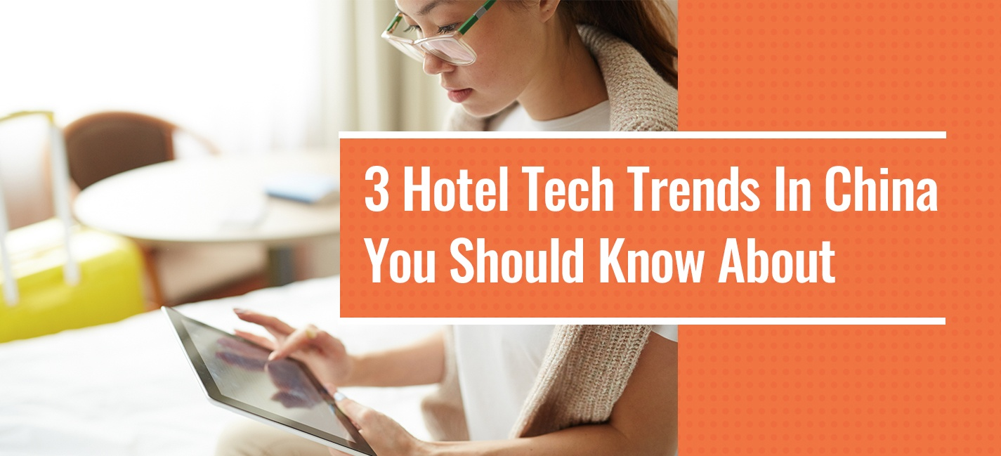 3 Hotel Tech Trends In China You Should Know About