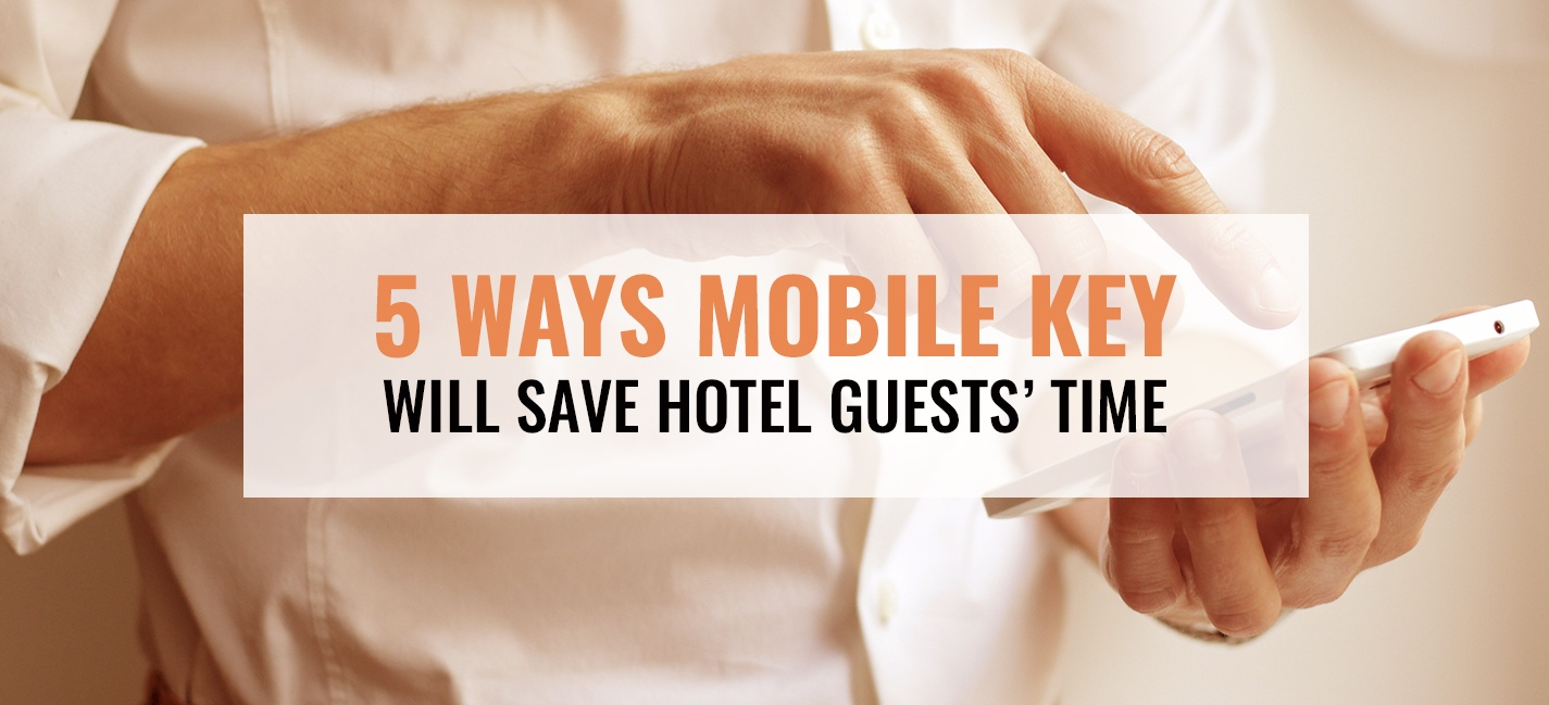 5 Ways Mobile Key Will Save Hotel Guests' Time