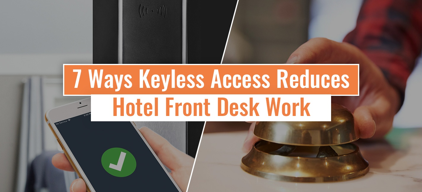 7 Ways Keyless Access Benefits The Hotel Front Desk Staff