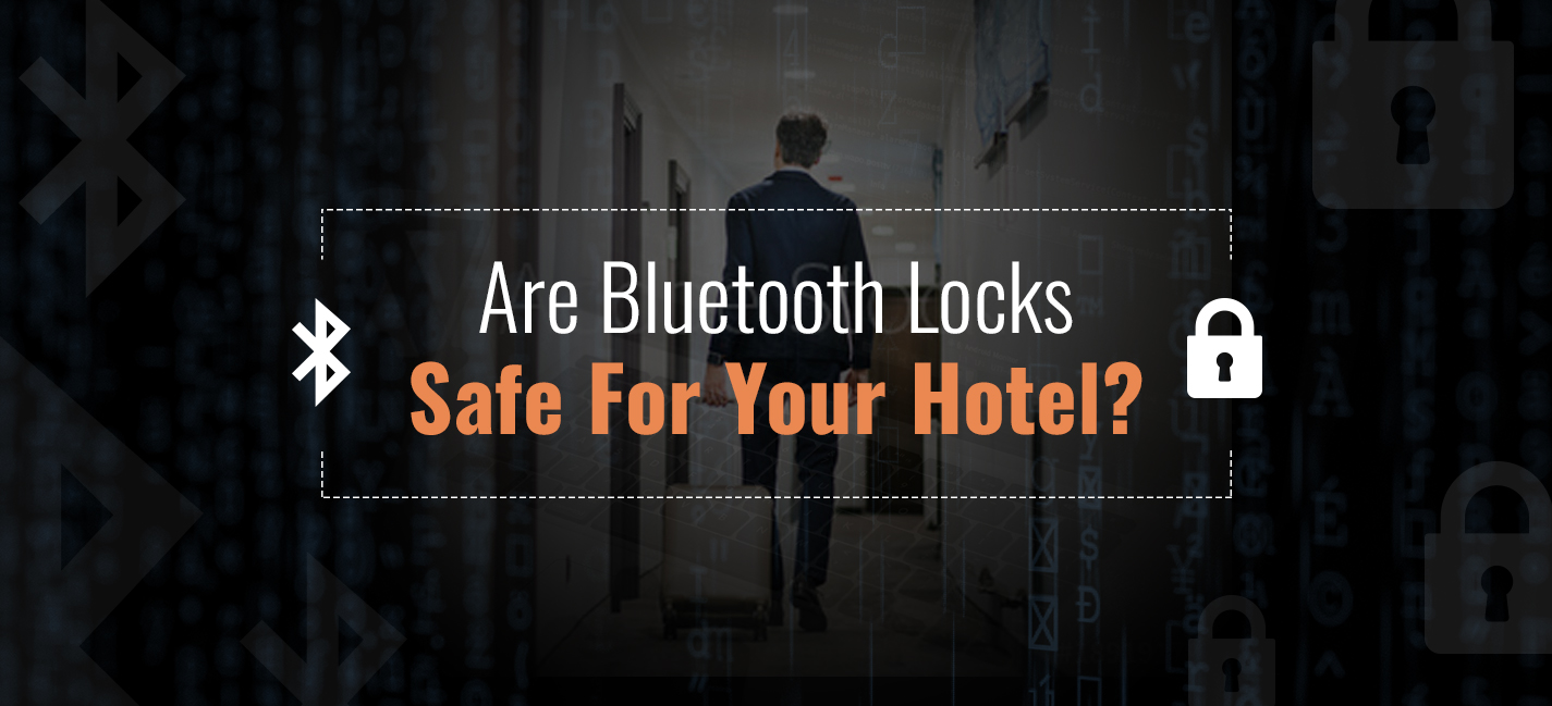 Are Bluetooth Locks Safe for Your Hotel?