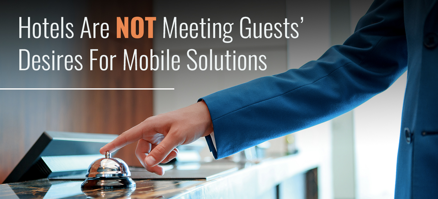 Hotels Are Not Meeting Guests' Desires For Mobile Solutions