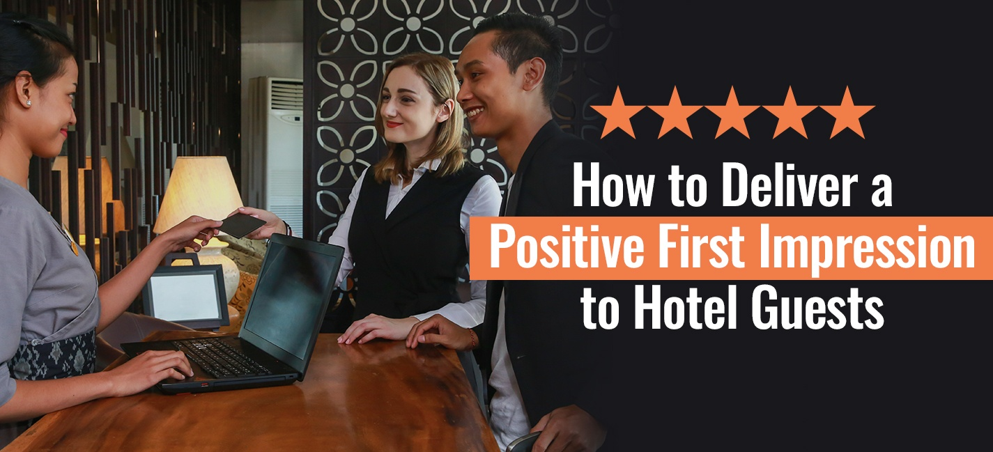 How to Deliver a Positive First Impression to Hotel Guests