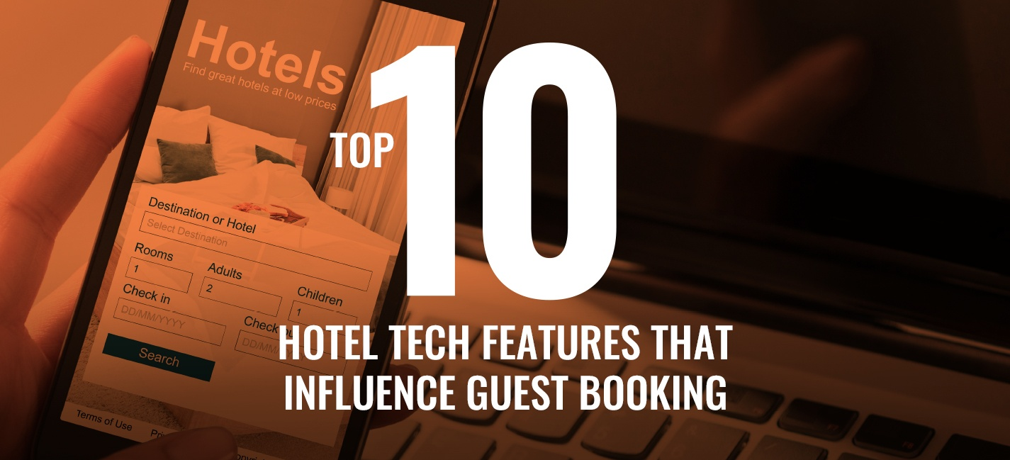 Top 10 Hotel Tech Features That Influence Guest Booking The Most