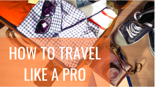 HOW TO TRAVEL LIKE A PRO