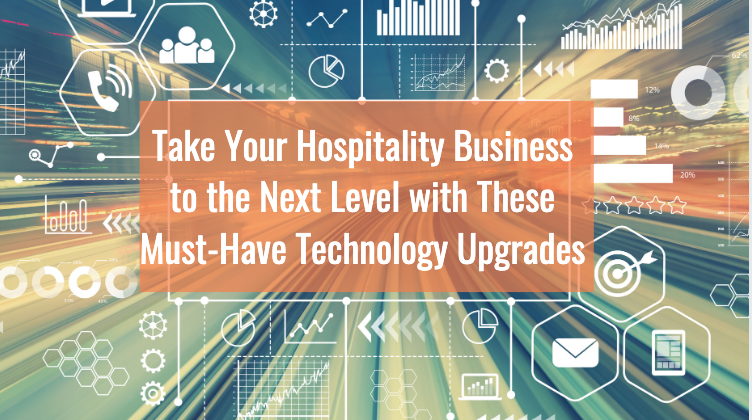 Take Your Hospitality Business to the Next Level with These Must-Have Technology Upgrades
