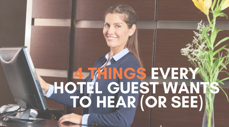 4 Things Every Hotel Guest Wants to Hear (Or See)