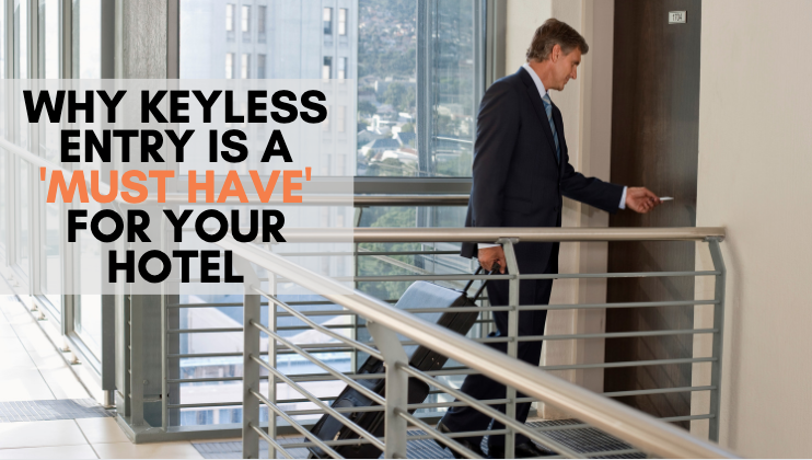Why Keyless Guest Entry is a 'Must Have' For Your Hotel