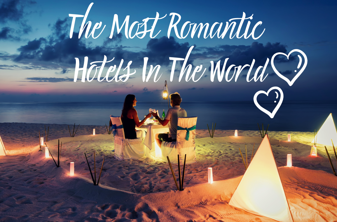 The Most Romantic Hotels In The World In 2019, Revealed