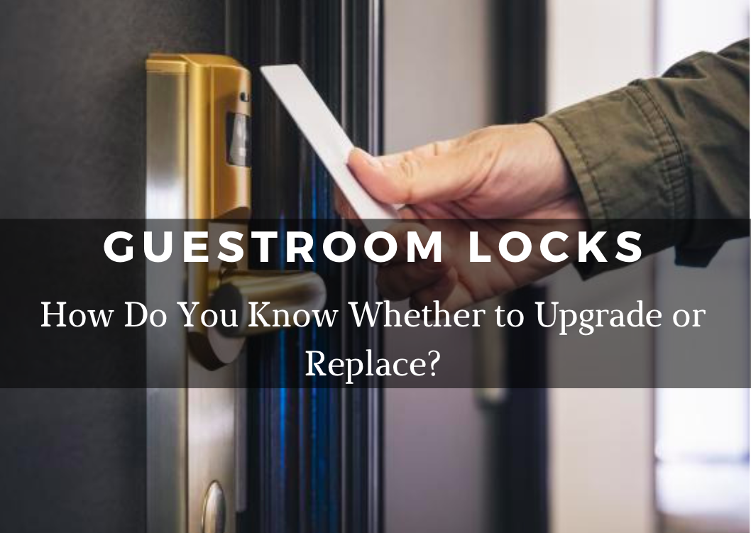 Guestroom Locks: How Do You Know Whether to Upgrade or Replace?