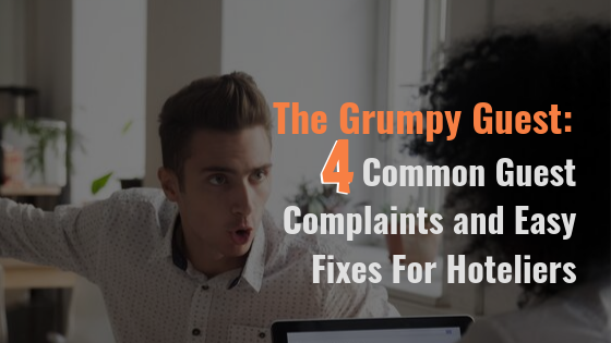 The Grumpy Guest: 4 Common Guest Complaints and Easy Fixes For Hoteliers