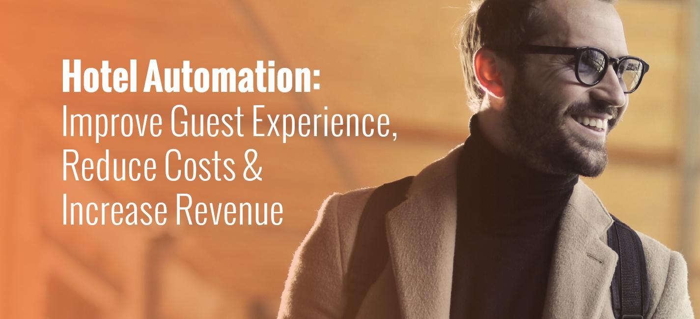 Hotel Automation: Improve Guest Experience, Reduce Costs & Increase Revenue