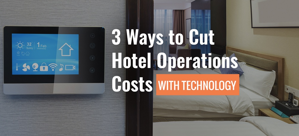 3 Ways to Cut Hotel Operations Cost with Technology