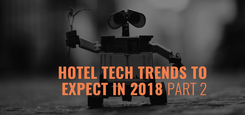 5 Hotel Technology Trends to Expect in 2018 (Part 2)