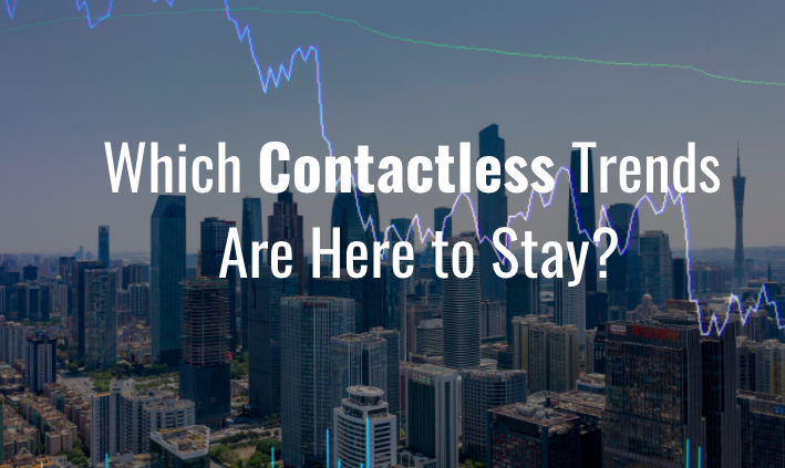 Which Contactless Trends Are Here to Stay?