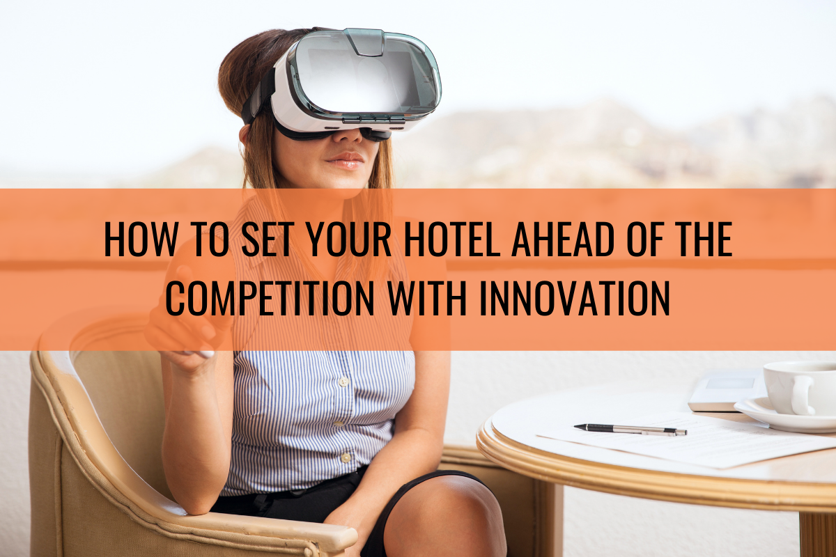 Read more about the article How to Set Your Hotel Ahead of the Competition with Innovation